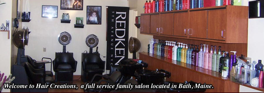 Welcome to Hair Creations, a full service family salon located in Bath, Maine.